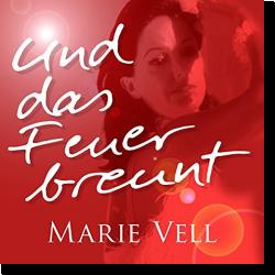 Cover: Marie Vell - Und das Feuer brennt