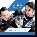 Cover:  Ciao Weiß-Blau - Ballkönigin