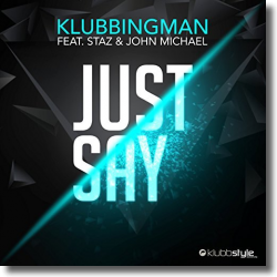 Cover: Klubbingman feat. Staz & John Michael - Just Say
