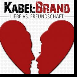 Cover: KabelBrand - Liebe vs. Freundschaft