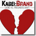 KabelBrand - Liebe vs. Freundschaft