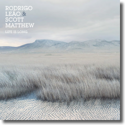 Cover: Rodrigo Leão & Scott Matthew - Life Is Long