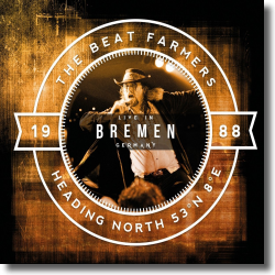 Cover: The Beat Farmers - Heading North 53°N 8°E - Live in Bremen