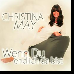 Cover: Christina May - Wenn du endlich da bist