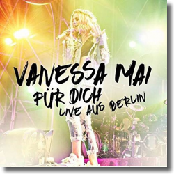 Cover: Vanessa Mai - Für Dich - Live aus Berlin