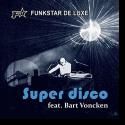 Cover:  Funkstar De Luxe feat. Bart Voncken - Super Disco