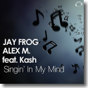 Cover: Jay Frog & Alex M. feat. Kash - Singin' In My Mind
