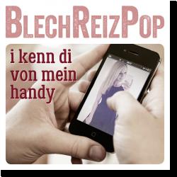 Cover: BlechReizPop - I kenn di von mein Handy
