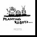 Planting Robots - Planting Robots