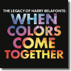 Cover: Harry Belafonte - When Colors Come Together - The Legacy of Harry Belafonte