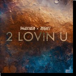 Cover: DJ Premier & Miguel - 2 Lovin U
