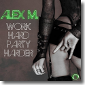 Cover:  Alex M. - Work Hard Party Harder