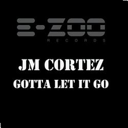 Cover: JM Cortez - Gotta Let It Go