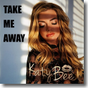 KatyBee - Take Me Away