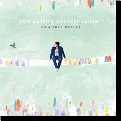 Cover: Emanuel Reiter - Von guten & anderen Zeiten
