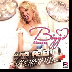 Cover: Biggi Bardot - Wir feiern wie noch nie