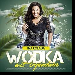 Cover: Ina Colada - Wodka mit irgendwas