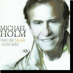 Cover: Michael Holm - Wer die Musik nicht liebt