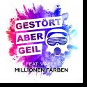 Gestört aber GeiL feat. Voyce - Millionen Farben