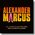 Cover: Alexander Marcus - 10 Jahre Electrolore - Das ultimative Album