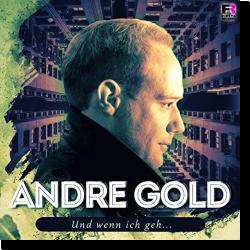 Cover: Andre Gold - Und wenn ich geh...