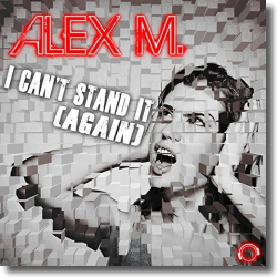 Cover: Alex M. - I Can't Stand It (Again)