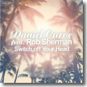 Cover: Daniel Curve feat. Rob Sherman - Switch Off Your Head
