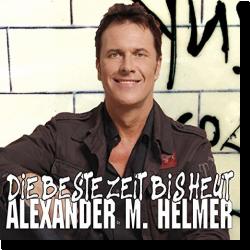 Cover: Alexander Helmer - Die beste Zeit bis heut