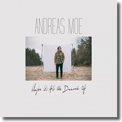 Cover: Andreas Moe - Maybe It's All We Dreamed Of