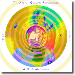Cover: A.R. & Machines - The Art Of German Psychedelic (1970-74)