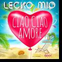 Cover:  Lecko Mio - Ciao Ciao Amore