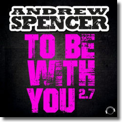 Cover: Andrew Spencer - To Be With You 2.7