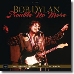 Cover: Bob Dylan - Trouble No More 1979-1981: The Bootleg Series Vol. 13