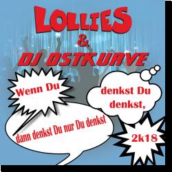 Cover: Lollies & DJ Ostkurve - Wenn du denkst, dann denkst du nur, du denkst 2k18