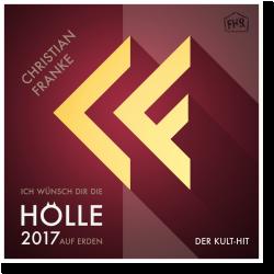 Cover: Christian Franke - Ich wünsch dir die Hölle auf Erden 2017