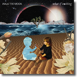 Cover: Walk The Moon - What If Nothing