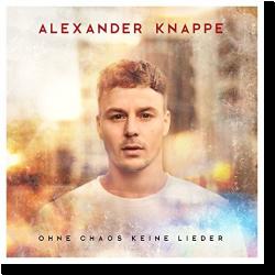 Cover: Alexander Knappe - Ohne Chaos keine Lieder