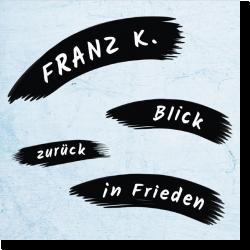 Cover: Franz K. - Blick zurück in Frieden