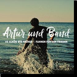 Cover: Artur und Band - So schön wie früher | Fahnen für den Frieden