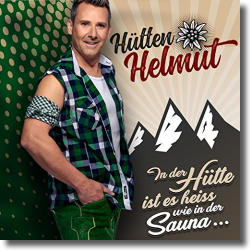 Cover: Hütten Helmut - In der Hütte ist es heiss wie in der Sauna