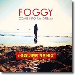 Cover: Foggy - Come Into My Dream (eSQUIRE Mixes)