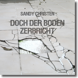 Cover: Sandy Christen - Doch der Boden zerbricht