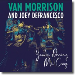 Cover: Van Morrison And Joey DeFrancesco - You're Driving Me Crazy