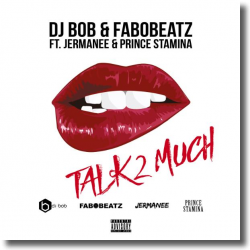 Cover: DJ Bob & Fabobeatz feat. Jermanee & Prince Stamina - Talk 2 Much