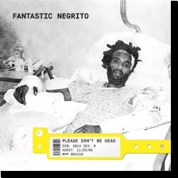 Cover: Fantastic Negrito - Please Don't Be Dead