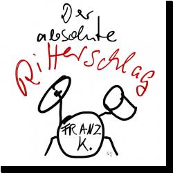 Cover: Franz K. - Der absolute Ritterschlag