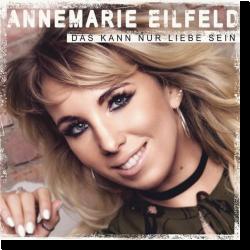 Cover: Annemarie Eilfeld - Das kann nur Liebe sein