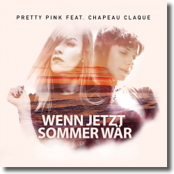 Cover: Pretty Pink feat. Chapeau Claque - Wenn jetzt Sommer wär