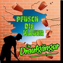 Cover: Die Draufgänger - Pfusch die Mauer