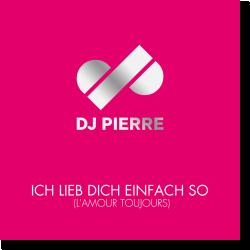 Cover: DJ Pierre - Ich lieb dich einfach so